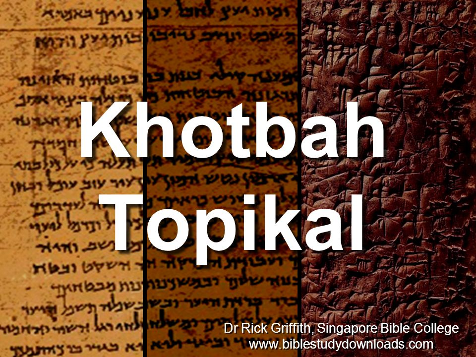 Khotbah Topikal Dr Rick Griffith, Singapore Bible College www.biblestudydownloads.com Dr Rick Griffith, Singapore Bible College www.biblestudydownloads.com