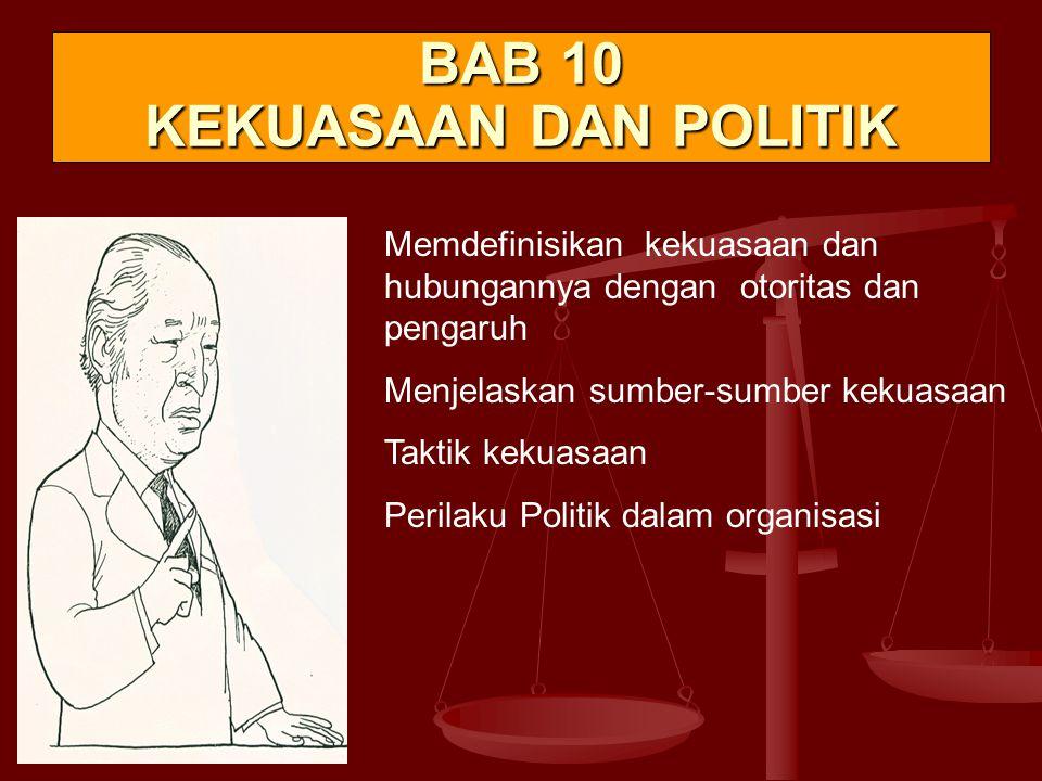 BAB 10 KEKUASAAN DAN POLITIK Memdefinisikan kekuasaan dan hubungannya dengan otoritas dan pengaruh Menjelaskan sumber-sumber kekuasaan Taktik kekuasaan Perilaku Politik dalam organisasi