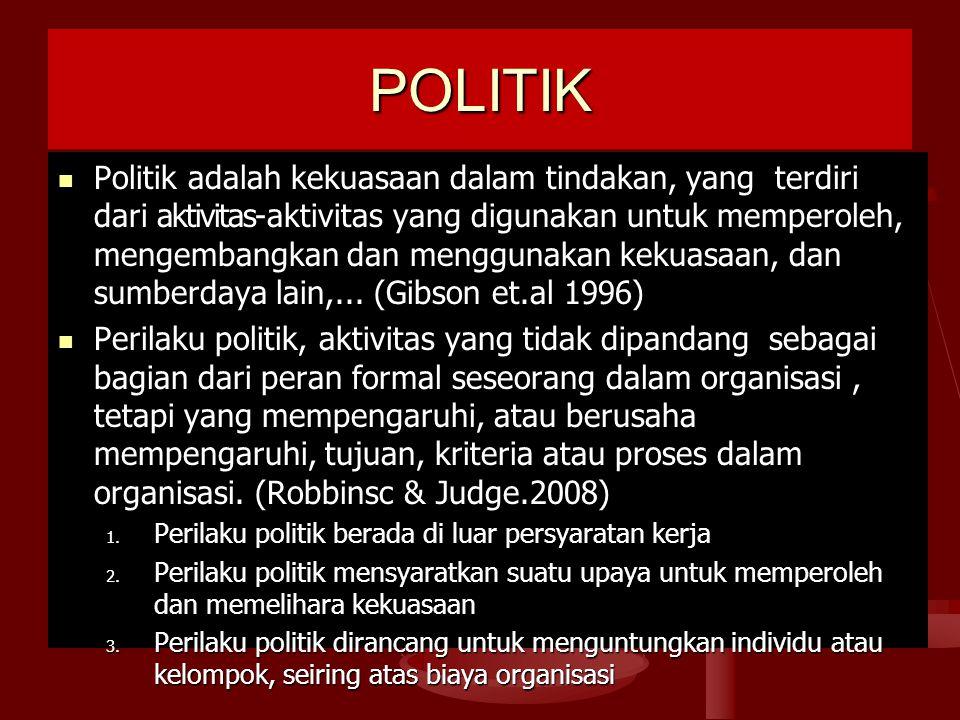 POLITIK Politik adalah kekuasaan dalam tindakan, yang terdiri dari aktivitas-aktivitas yang digunakan untuk memperoleh, mengembangkan dan menggunakan