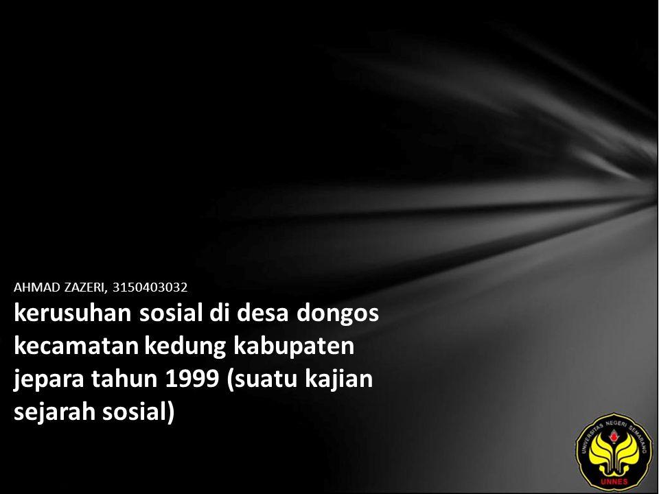 AHMAD ZAZERI, 3150403032 kerusuhan sosial di desa dongos kecamatan kedung kabupaten jepara tahun 1999 (suatu kajian sejarah sosial)