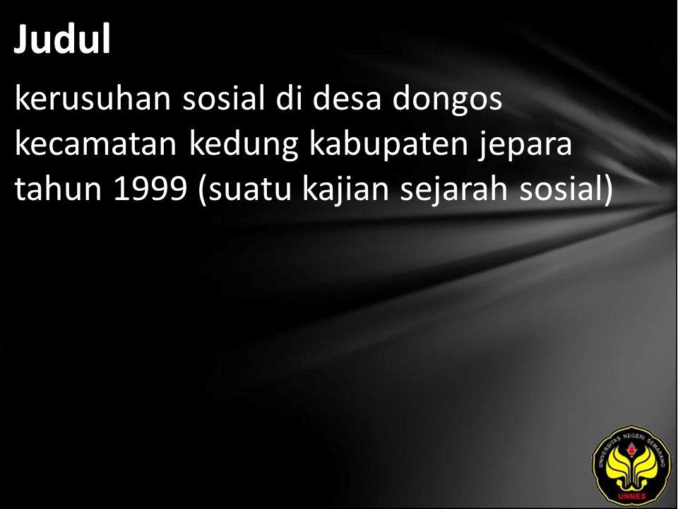 Judul kerusuhan sosial di desa dongos kecamatan kedung kabupaten jepara tahun 1999 (suatu kajian sejarah sosial)