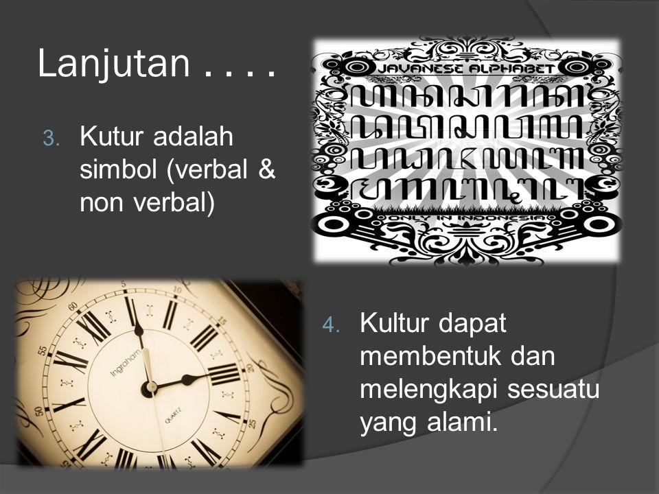 Lanjutan.... 3. Kutur adalah simbol (verbal & non verbal) 4. Kultur dapat membentuk dan melengkapi sesuatu yang alami.