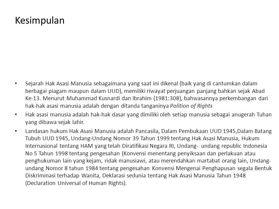 Kesimpulan Sejarah Hak Asasi Manusia sebagaimana yang saat ini dikenal (baik yang di cantumkan dalam berbagai piagam maupun dalam UUD), memiliki riway