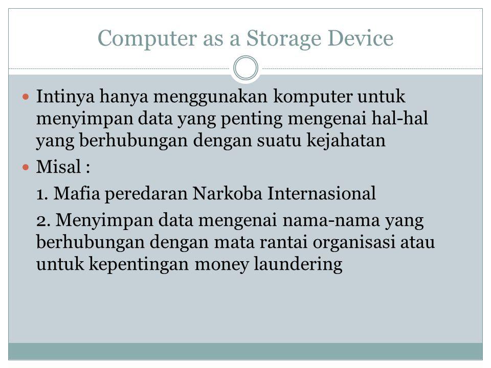 Computer as a Storage Device Intinya hanya menggunakan komputer untuk menyimpan data yang penting mengenai hal-hal yang berhubungan dengan suatu kejah