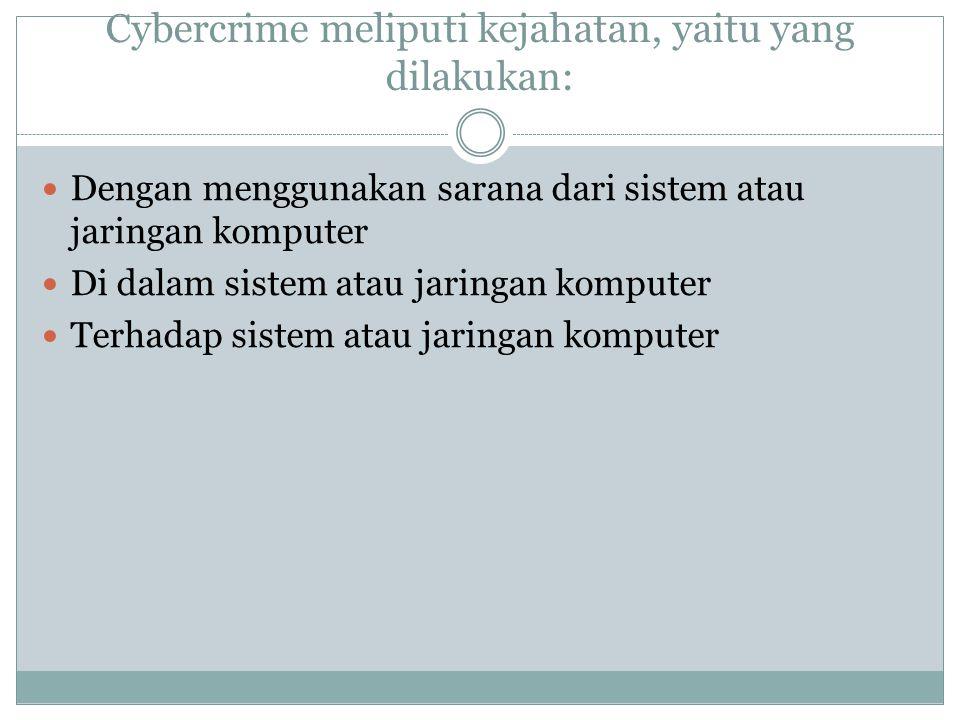 Cybercrime meliputi kejahatan, yaitu yang dilakukan: Dengan menggunakan sarana dari sistem atau jaringan komputer Di dalam sistem atau jaringan komput