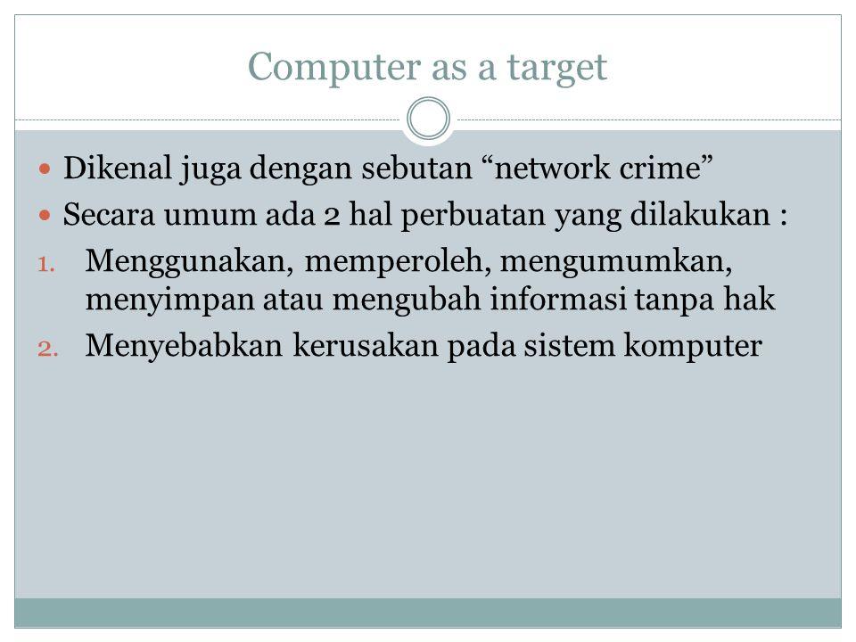 """Computer as a target Dikenal juga dengan sebutan """"network crime"""" Secara umum ada 2 hal perbuatan yang dilakukan : 1. Menggunakan, memperoleh, mengumum"""