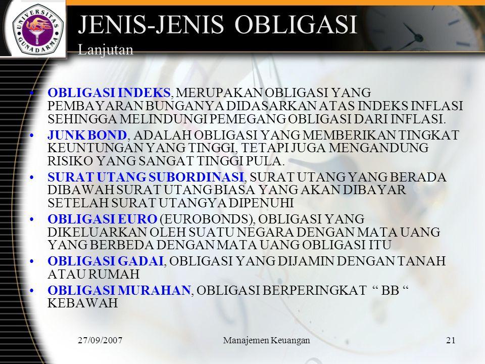 27/09/2007Manajemen Keuangan22 PENILAIAN RESIKO OBLIGASI RESIKO SUKU BUNGA, MERUPAKAN RESIKO PENURUNAN OBLIGASI YANG DISEBABKAN KARENA PENURUNAN SUKU BUNGA.