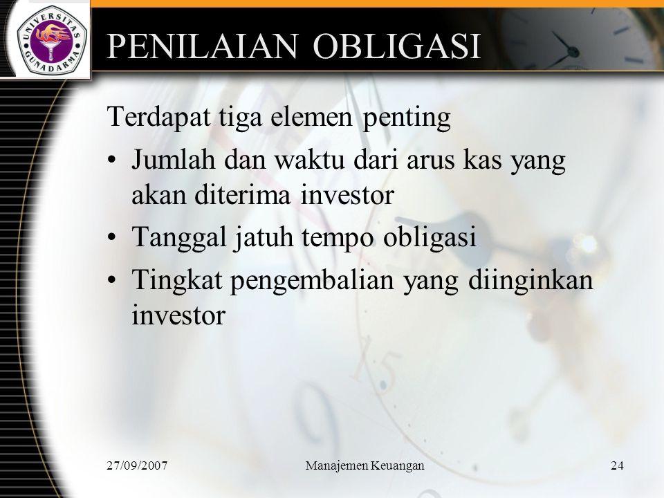 27/09/2007Manajemen Keuangan25 Berhenti dan Berpikir Nilai obligasi adalah nilai sekarang dari tingkat suku bunga yang akan diterima kemudian serta nilai pari atau nilai jatuh tempo obligasi.
