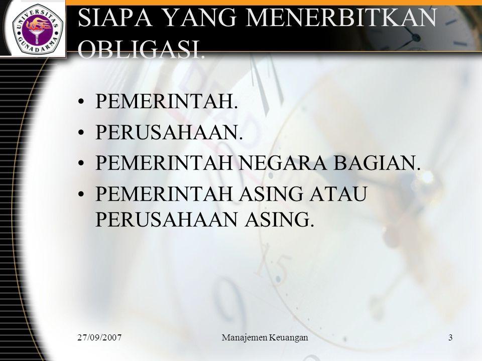 27/09/2007Manajemen Keuangan4 Jenis Obligasi Berdasarkan Penerbitan TREASURY BOND CORPORATE BOND MUNICIPAL BOND FOREIGN BOND