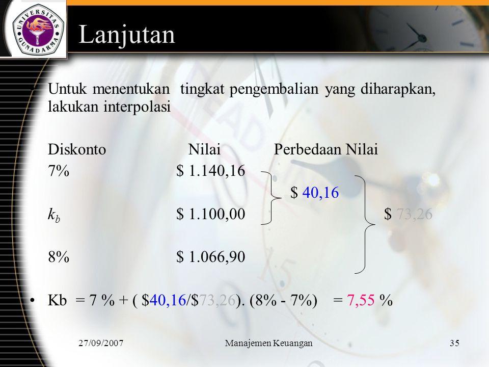 27/09/2007Manajemen Keuangan36 Penilaian Obligasi : Lima Hubungan Penting Nilai obligasi berbanding terbalik dengan perubahan tingkat pengembalian yang diinginkan investor (tingkat suku bunga saat ini).