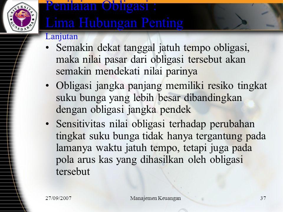 27/09/2007Manajemen Keuangan38 Durasi Ukuran tingkat reaksi harga obligasi terhadap perubahan tingkat bunga.