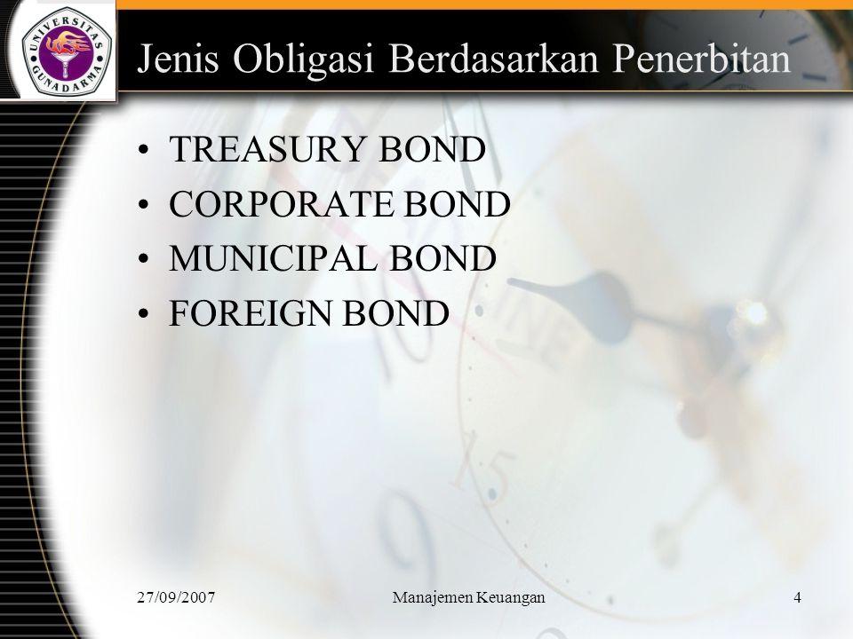 27/09/2007Manajemen Keuangan5 TREASURY BOND DITERBITKAN OLEH PEMERINTAH PUSAT, BISA DEPARTEMEN KEUANGAN ATAU BANK INDONESIA..
