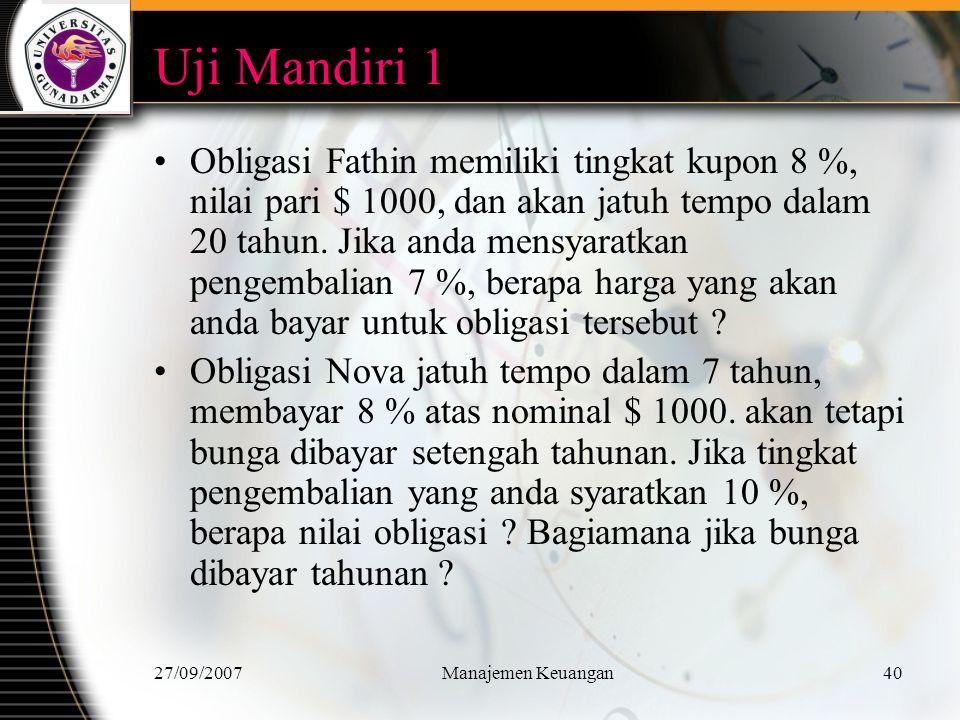 27/09/2007Manajemen Keuangan41 Uji Mandiri 2 Bagaimana nilai pari obligasi berbeda dari nilai pasar .