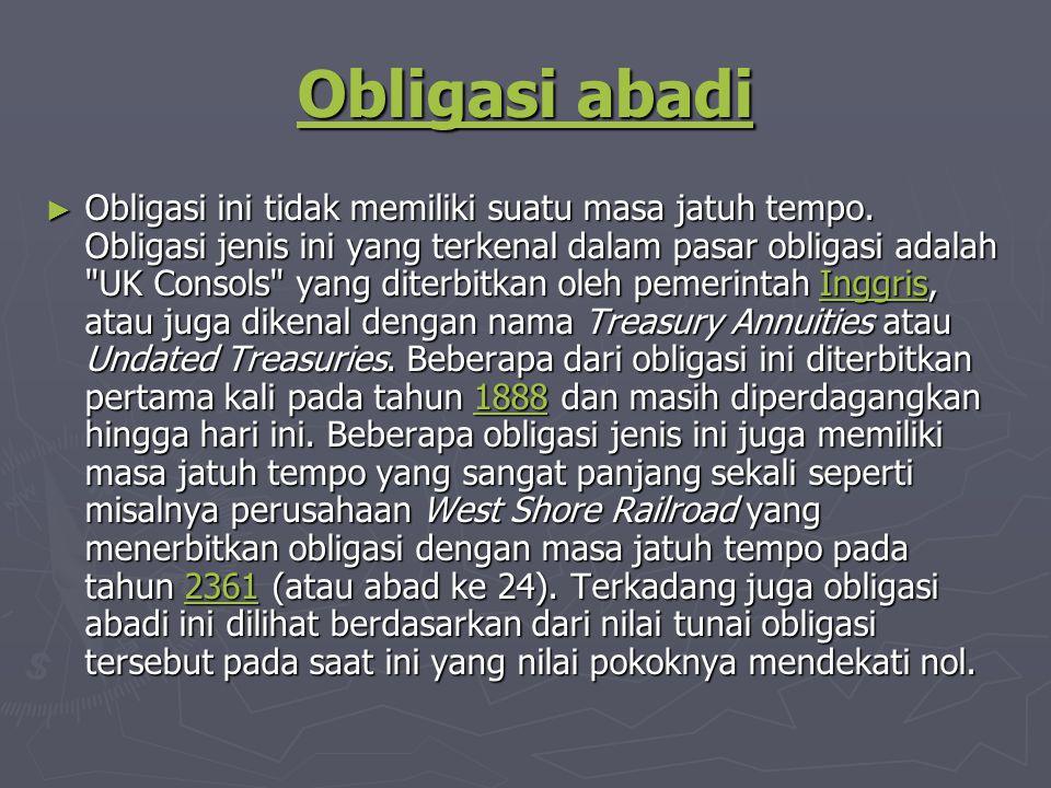 Obligasi abadi Obligasi abadi ► Obligasi ini tidak memiliki suatu masa jatuh tempo.
