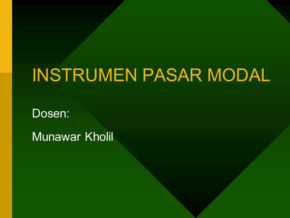 INSTRUMEN PASAR MODAL Dosen: Munawar Kholil