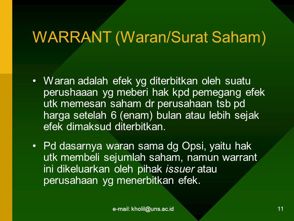 e-mail: kholil@uns.ac.id 11 WARRANT (Waran/Surat Saham) Waran adalah efek yg diterbitkan oleh suatu perushaaan yg meberi hak kpd pemegang efek utk mem
