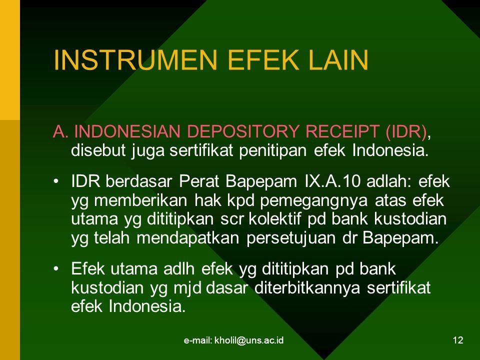 e-mail: kholil@uns.ac.id 12 INSTRUMEN EFEK LAIN A. INDONESIAN DEPOSITORY RECEIPT (IDR), disebut juga sertifikat penitipan efek Indonesia. IDR berdasar