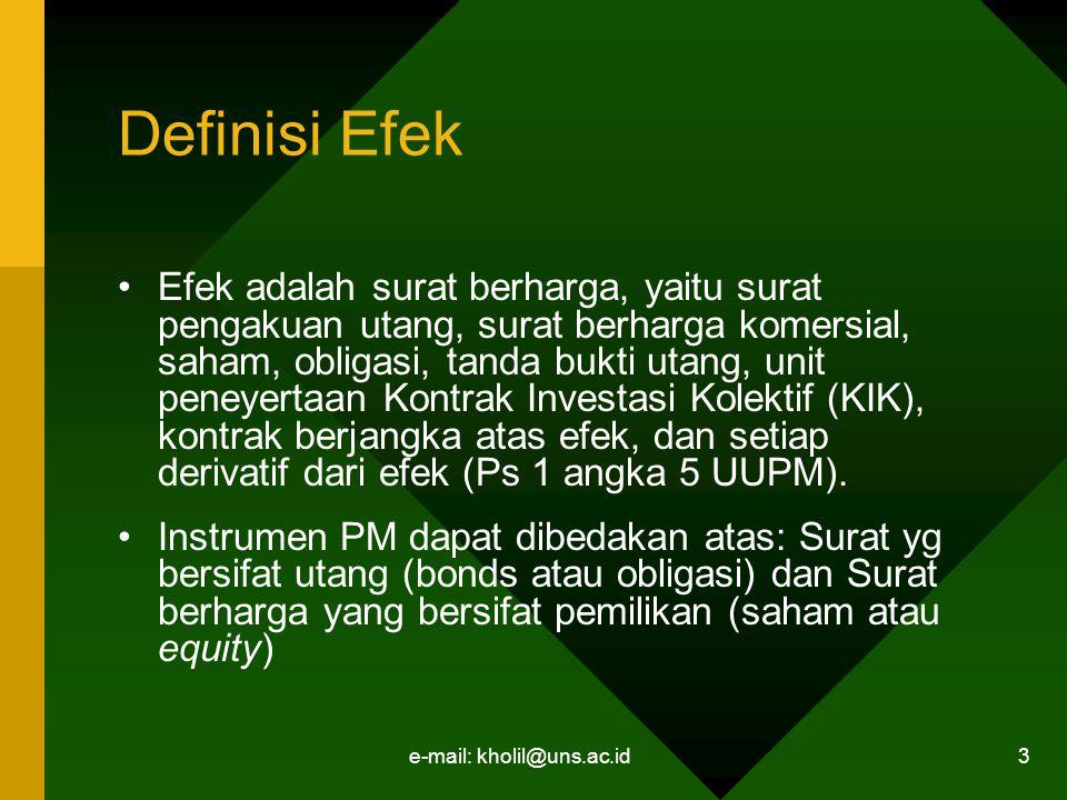 e-mail: kholil@uns.ac.id 3 Definisi Efek Efek adalah surat berharga, yaitu surat pengakuan utang, surat berharga komersial, saham, obligasi, tanda buk