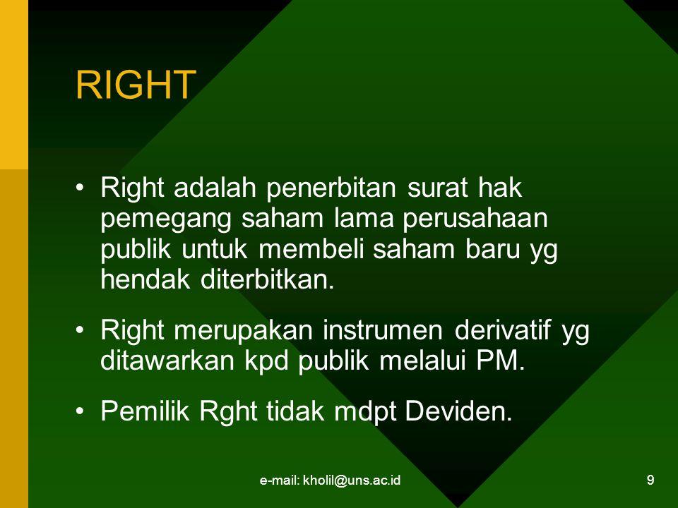 e-mail: kholil@uns.ac.id 9 RIGHT Right adalah penerbitan surat hak pemegang saham lama perusahaan publik untuk membeli saham baru yg hendak diterbitka