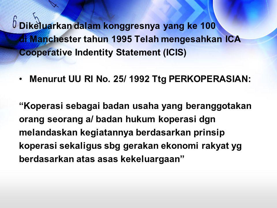 Dikeluarkan dalam konggresnya yang ke 100 di Manchester tahun 1995 Telah mengesahkan ICA Cooperative Indentity Statement (ICIS) Menurut UU RI No. 25/