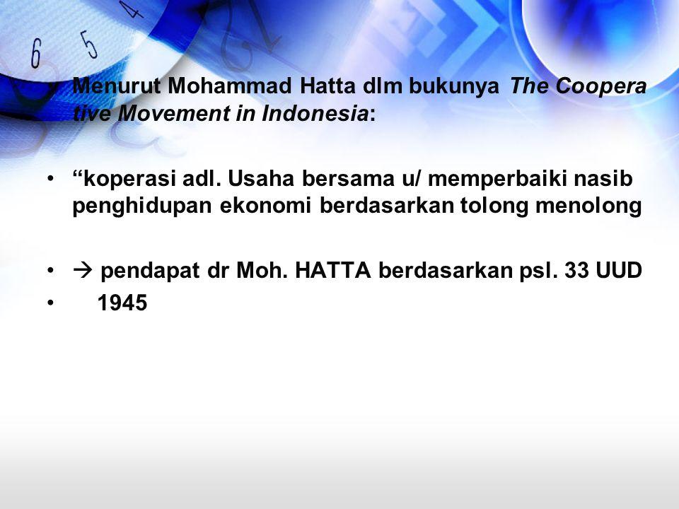 """Menurut Mohammad Hatta dlm bukunya The Coopera tive Movement in Indonesia: """"koperasi adl. Usaha bersama u/ memperbaiki nasib penghidupan ekonomi berda"""