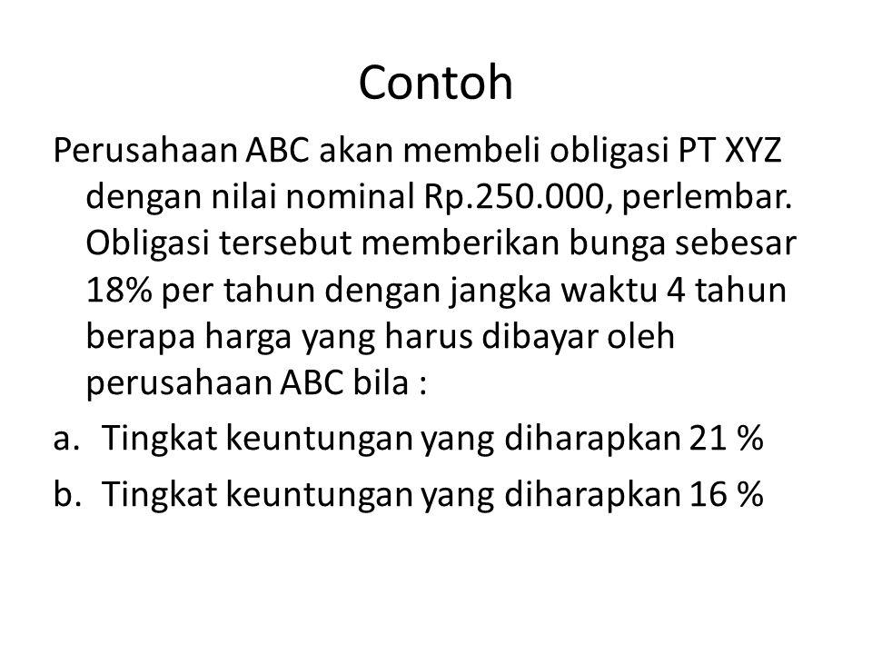 Contoh Perusahaan ABC akan membeli obligasi PT XYZ dengan nilai nominal Rp.250.000, perlembar.