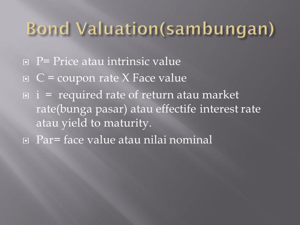  P= Price atau intrinsic value  C = coupon rate X Face value  i = required rate of return atau market rate(bunga pasar) atau effectife interest rat