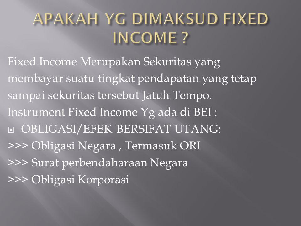 Fixed Income Merupakan Sekuritas yang membayar suatu tingkat pendapatan yang tetap sampai sekuritas tersebut Jatuh Tempo. Instrument Fixed Income Yg a