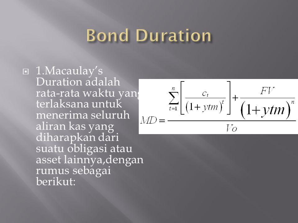  1.Macaulay's Duration adalah rata-rata waktu yang terlaksana untuk menerima seluruh aliran kas yang diharapkan dari suatu obligasi atau asset lainny