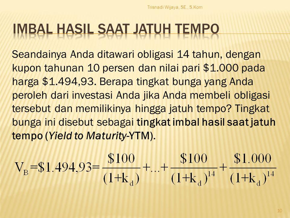 Trisnadi Wijaya, SE., S.Kom 10 Seandainya Anda ditawari obligasi 14 tahun, dengan kupon tahunan 10 persen dan nilai pari $1.000 pada harga $1.494,93.
