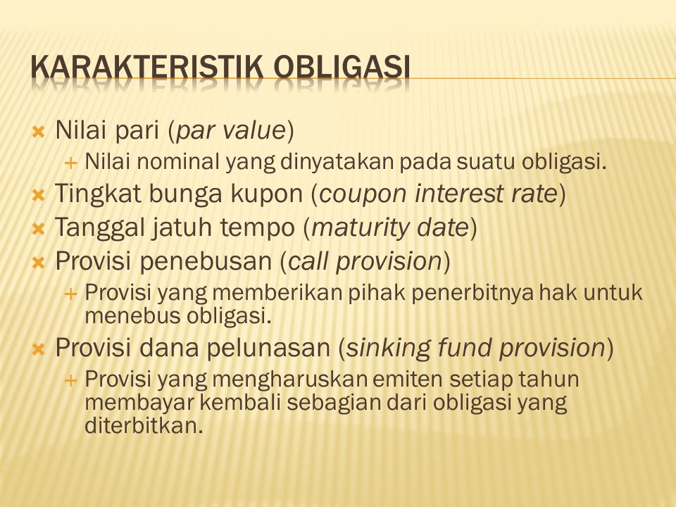  Nilai pari (par value)  Nilai nominal yang dinyatakan pada suatu obligasi.