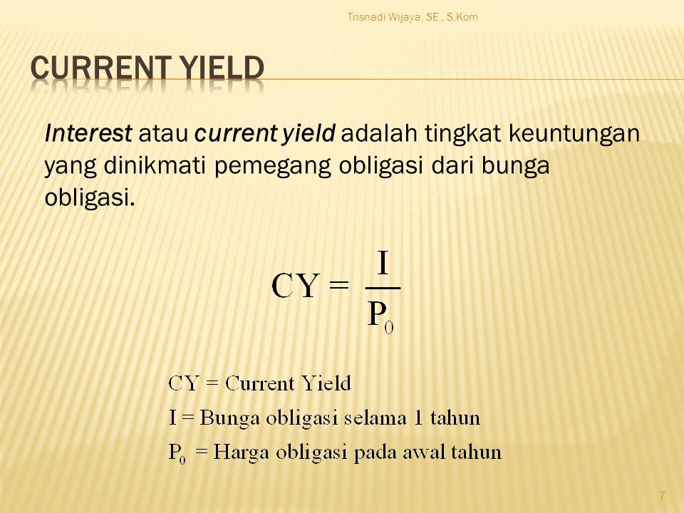 7 Interest atau current yield adalah tingkat keuntungan yang dinikmati pemegang obligasi dari bunga obligasi.