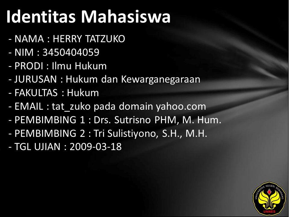 Identitas Mahasiswa - NAMA : HERRY TATZUKO - NIM : 3450404059 - PRODI : Ilmu Hukum - JURUSAN : Hukum dan Kewarganegaraan - FAKULTAS : Hukum - EMAIL :
