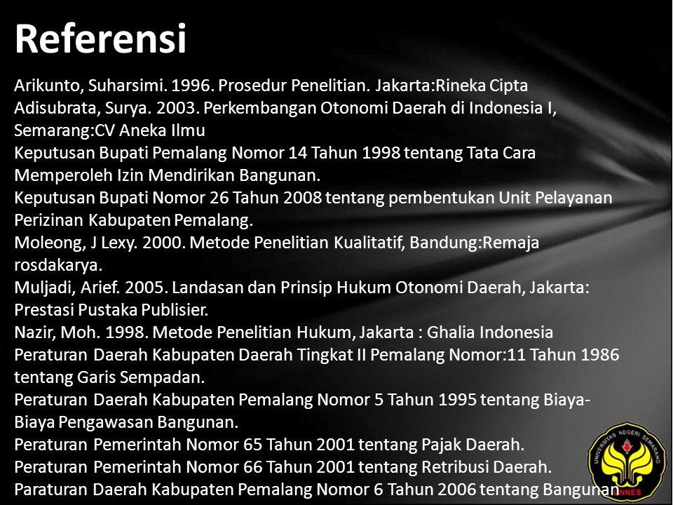 Referensi Arikunto, Suharsimi. 1996. Prosedur Penelitian. Jakarta:Rineka Cipta Adisubrata, Surya. 2003. Perkembangan Otonomi Daerah di Indonesia I, Se