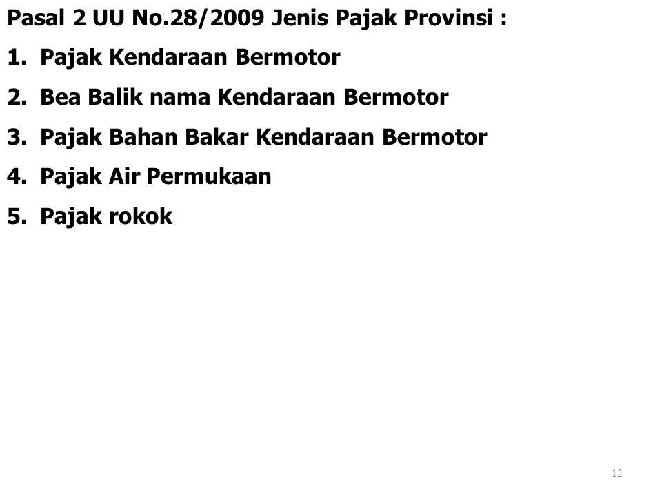 12 Pasal 2 UU No.28/2009 Jenis Pajak Provinsi : 1.Pajak Kendaraan Bermotor 2.Bea Balik nama Kendaraan Bermotor 3.Pajak Bahan Bakar Kendaraan Bermotor