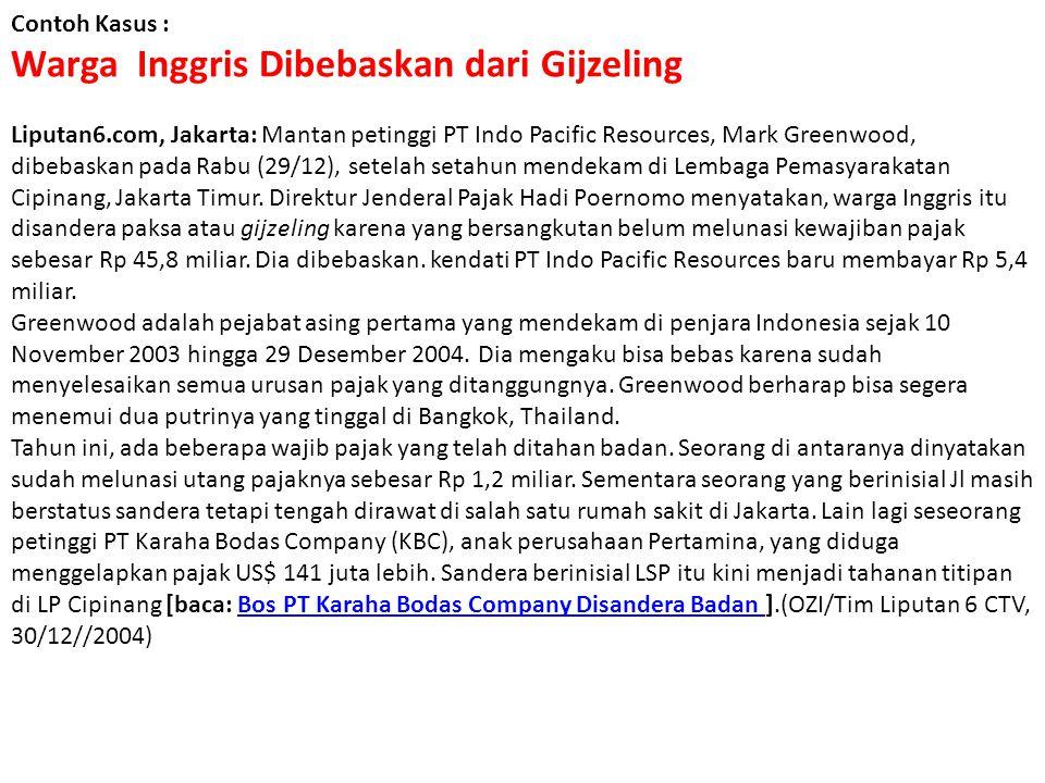 Contoh Kasus : Warga Inggris Dibebaskan dari Gijzeling Liputan6.com, Jakarta: Mantan petinggi PT Indo Pacific Resources, Mark Greenwood, dibebaskan pa