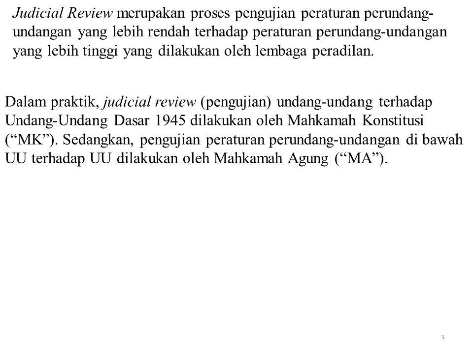 3 Judicial Review merupakan proses pengujian peraturan perundang- undangan yang lebih rendah terhadap peraturan perundang-undangan yang lebih tinggi y