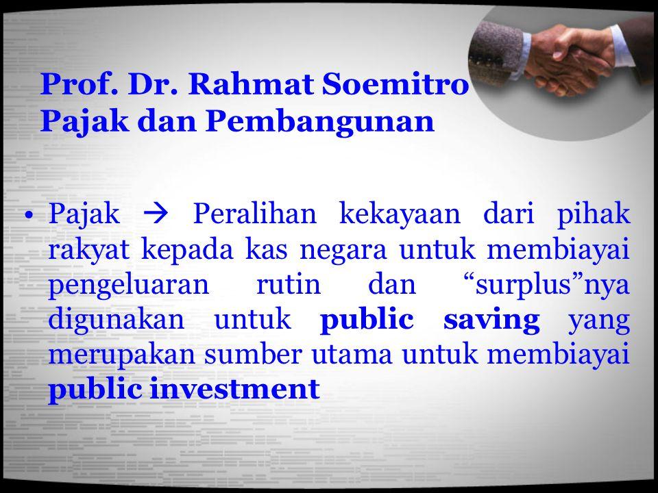 """Prof. Dr. Rahmat Soemitro Pajak dan Pembangunan Pajak  Peralihan kekayaan dari pihak rakyat kepada kas negara untuk membiayai pengeluaran rutin dan """""""