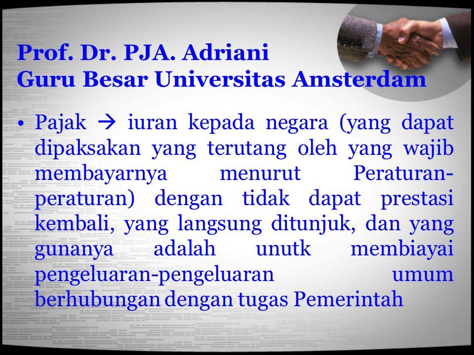 Prof. Dr. PJA. Adriani Guru Besar Universitas Amsterdam Pajak  iuran kepada negara (yang dapat dipaksakan yang terutang oleh yang wajib membayarnya m