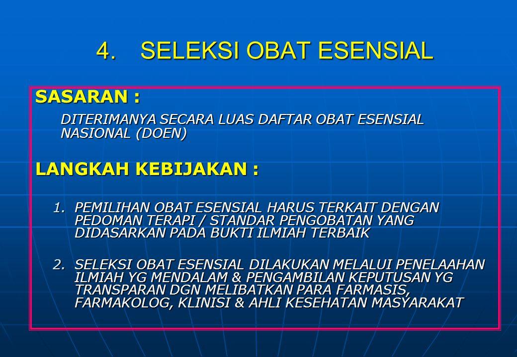 4.SELEKSI OBAT ESENSIAL SASARAN : DITERIMANYA SECARA LUAS DAFTAR OBAT ESENSIAL NASIONAL (DOEN) LANGKAH KEBIJAKAN : 1.PEMILIHAN OBAT ESENSIAL HARUS TER