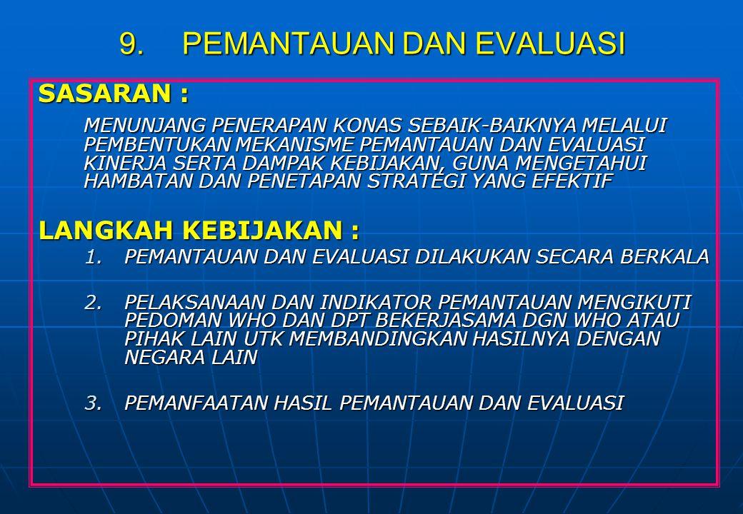 9.PEMANTAUAN DAN EVALUASI SASARAN : MENUNJANG PENERAPAN KONAS SEBAIK-BAIKNYA MELALUI PEMBENTUKAN MEKANISME PEMANTAUAN DAN EVALUASI KINERJA SERTA DAMPA