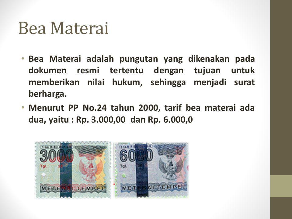 Bea Materai Bea Materai adalah pungutan yang dikenakan pada dokumen resmi tertentu dengan tujuan untuk memberikan nilai hukum, sehingga menjadi surat