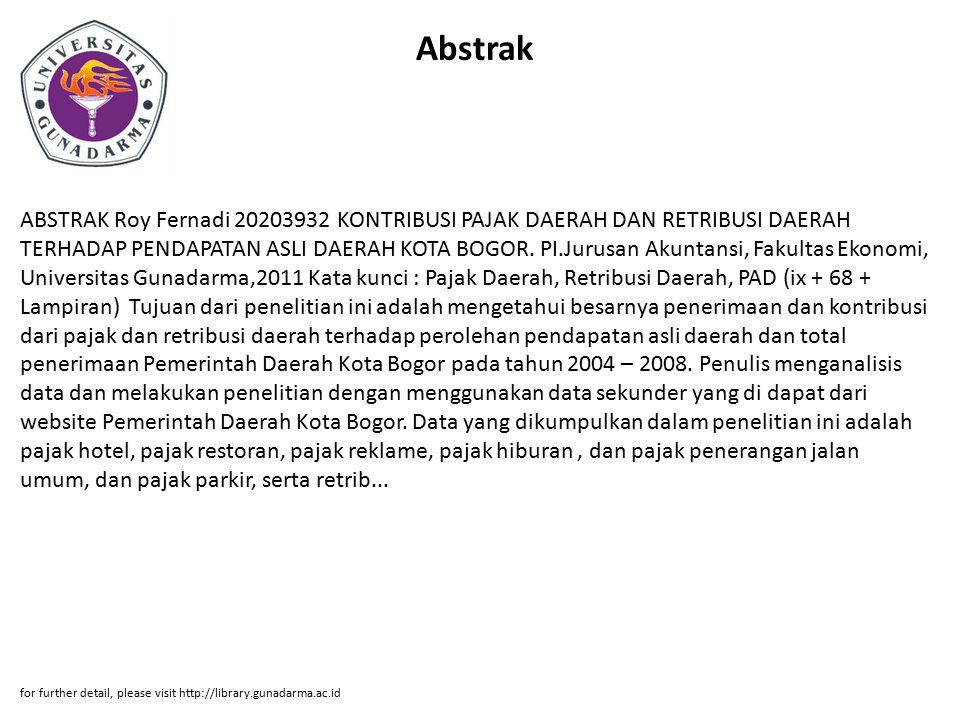 Abstrak ABSTRAK Roy Fernadi 20203932 KONTRIBUSI PAJAK DAERAH DAN RETRIBUSI DAERAH TERHADAP PENDAPATAN ASLI DAERAH KOTA BOGOR. PI.Jurusan Akuntansi, Fa
