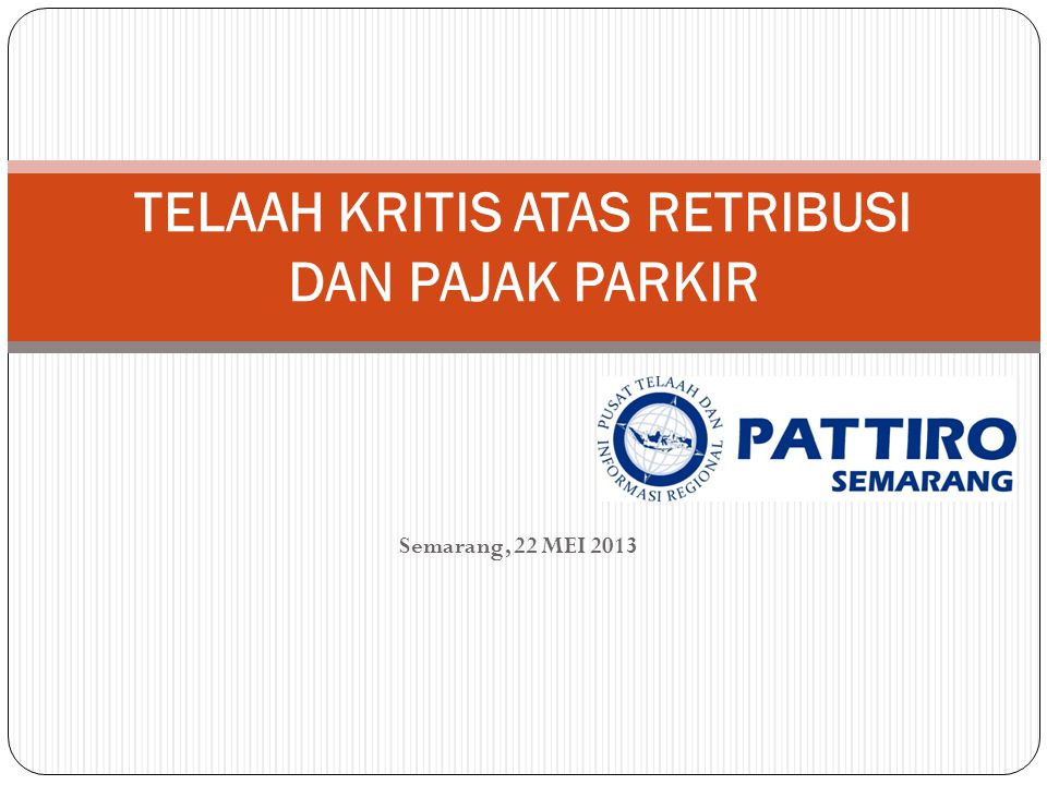 Semarang, 22 MEI 2013 TELAAH KRITIS ATAS RETRIBUSI DAN PAJAK PARKIR