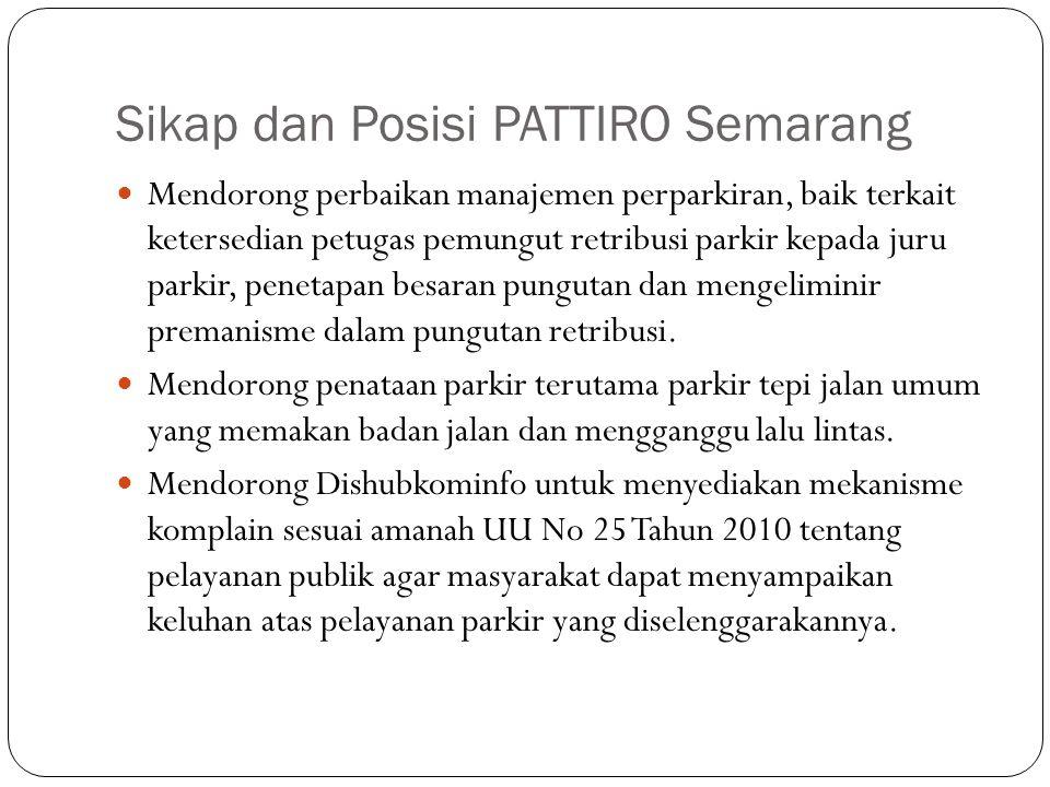 Sikap dan Posisi PATTIRO Semarang Mendorong perbaikan manajemen perparkiran, baik terkait ketersedian petugas pemungut retribusi parkir kepada juru parkir, penetapan besaran pungutan dan mengeliminir premanisme dalam pungutan retribusi.