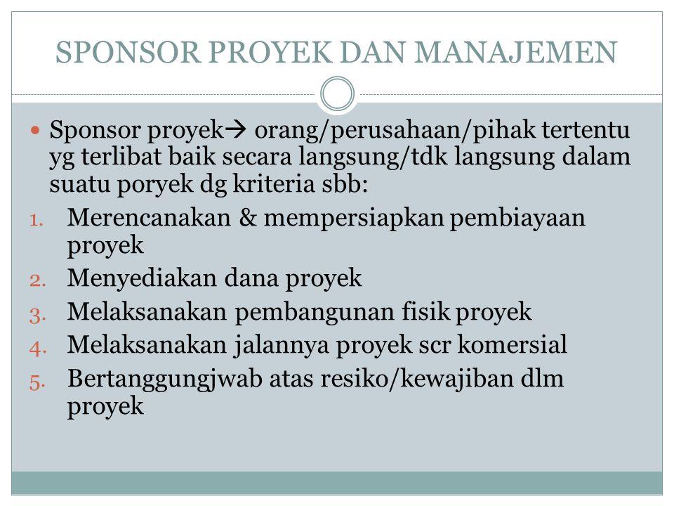 SPONSOR PROYEK DAN MANAJEMEN Sponsor proyek  orang/perusahaan/pihak tertentu yg terlibat baik secara langsung/tdk langsung dalam suatu poryek dg kriteria sbb: 1.