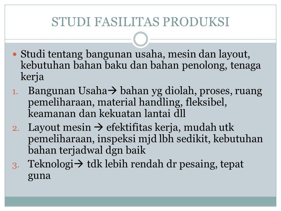 STUDI FASILITAS PRODUKSI Studi tentang bangunan usaha, mesin dan layout, kebutuhan bahan baku dan bahan penolong, tenaga kerja 1.