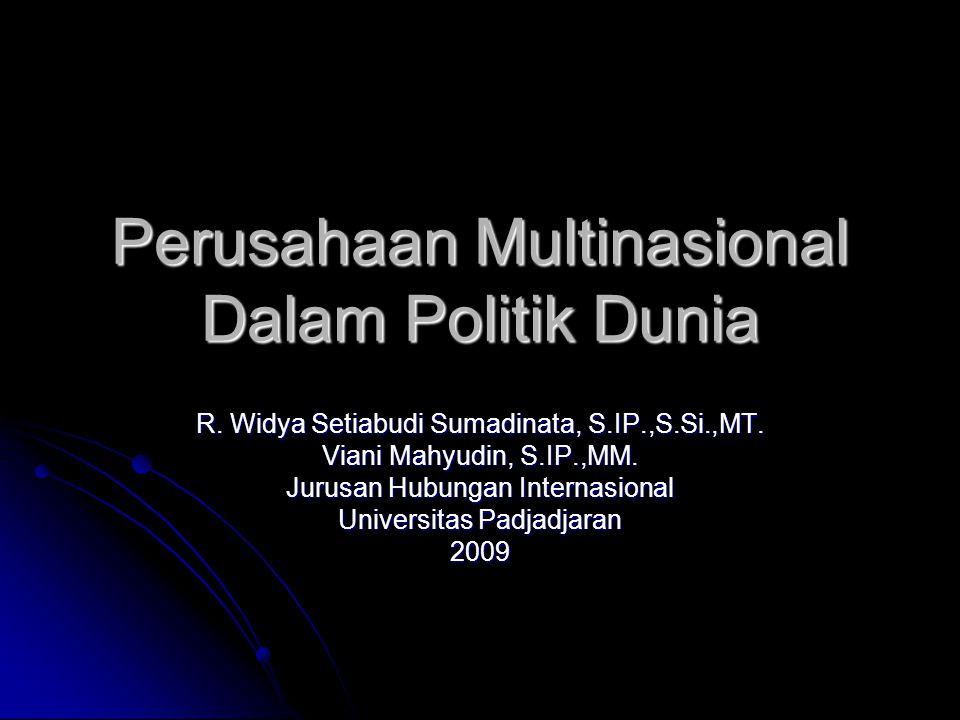 Perusahaan Multinasional Dalam Politik Dunia R. Widya Setiabudi Sumadinata, S.IP.,S.Si.,MT. Viani Mahyudin, S.IP.,MM. Jurusan Hubungan Internasional U
