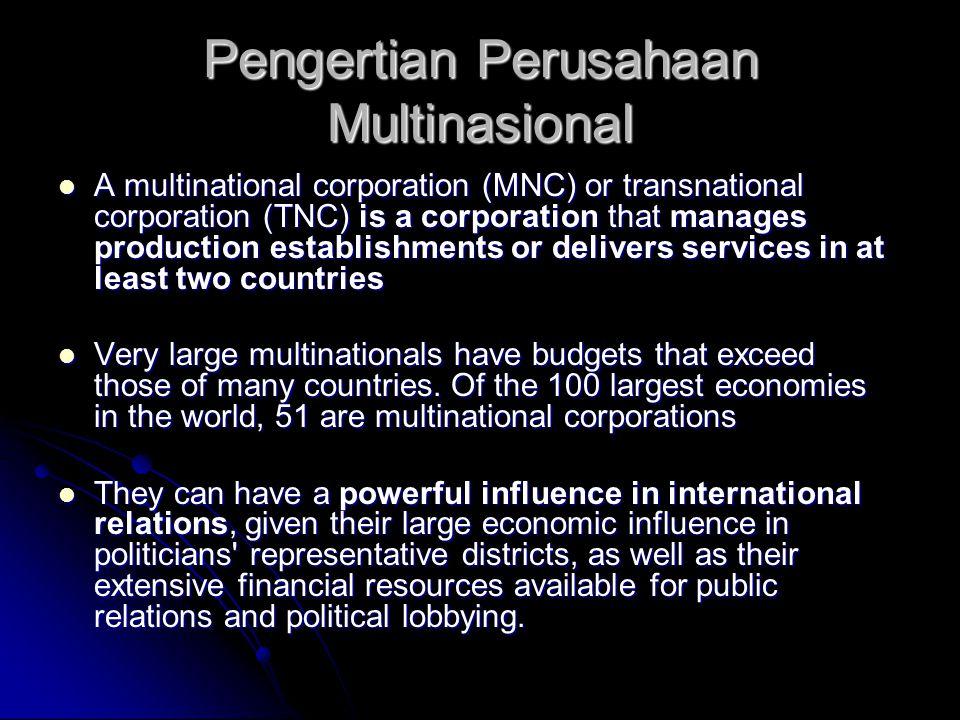 Pengertian Perusahaan Multinasional A multinational corporation (MNC) or transnational corporation (TNC) is a corporation that manages production esta