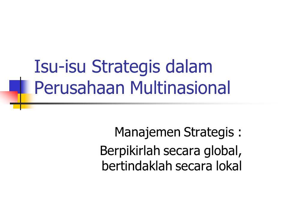 Isu-isu Strategis dalam Perusahaan Multinasional Manajemen Strategis : Berpikirlah secara global, bertindaklah secara lokal